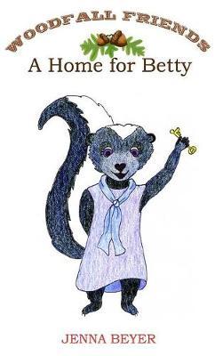 A Home for Betty - Woodfall Friends 4 (Hardback)