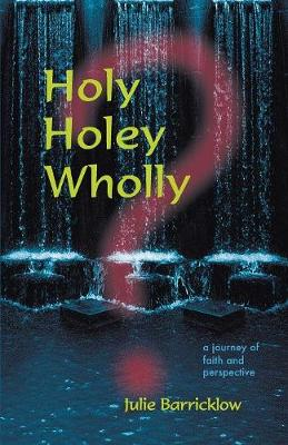 Holy, Holey, Wholly? a Journey of Faith and Perspective (Paperback)