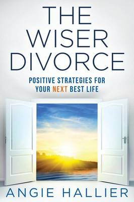 The Wiser Divorce: Positive Strategies for Your Next Best Life (Paperback)