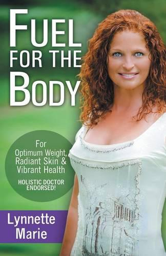 Fuel for the Body: Tools for Radiant Skin, Optimum Weight & Vibrant Health (Paperback)