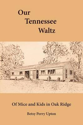 Our Tennessee Waltz: Of Mice and Kids in Oak Ridge (Paperback)