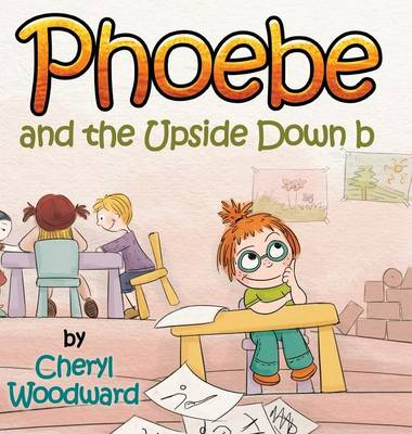 Phoebe and the Upside Down B (Hardback)