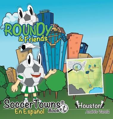 Roundy and Friends - Houston: En Espanol - Soccertowns Series Spanish 1 (Hardback)