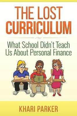 The Lost Curriculum: What School Didn't Teach Us about Personal Finance (Paperback)