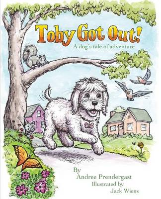 Toby Got Out!: A Dog's Tale of Adventure (Paperback)