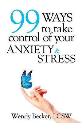 99 Ways to Take Control of Your Anxiety & Stress (Paperback)