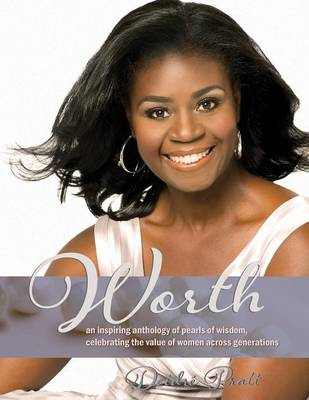 Worth: An Inspiring Anthology of Pearls of Wisdom, Celebrating the Value of Women Across Generations (Paperback)