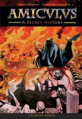 Amiculus: A Secret History: Vol. I: Roma Aeterna (Paperback)