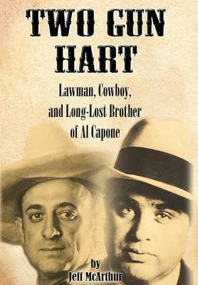 Two Gun Hart: Law Man, Cowboy, and Long-Lost Brother of Al Capone (Hardback)