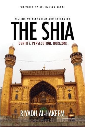 The Shia: Identity. Persecution. Horizons. (Paperback)