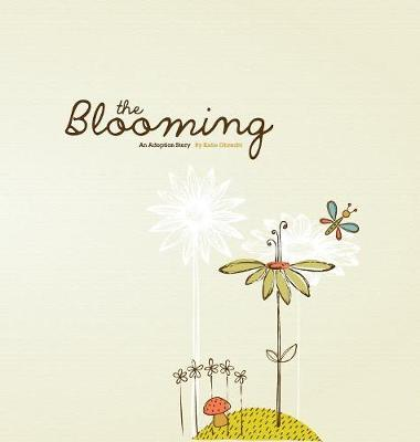 The Blooming: An Adoption Story: Hardcover Edition (Hardback)