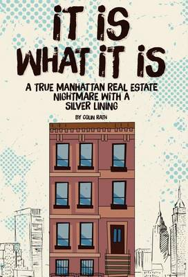 It Is What It Is: A True Manhattan Real Estate Nightmare with a Silver Lining (Hardback)