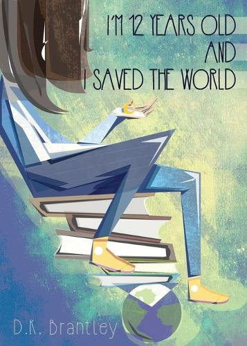 I'm 12 Years Old and I Saved the World (Paperback)