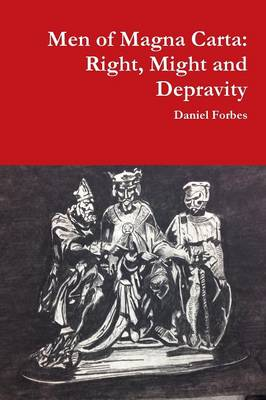 Men of Magna Carta: Right, Might and Depravity (Paperback)
