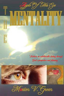 The Apple of His Eye Mentality: Encouraging the Olive Trees and Fruitful Vines (Paperback)
