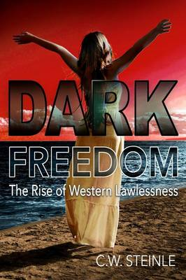 Dark Freedom: The Rise of Western Lawlessness (Paperback)