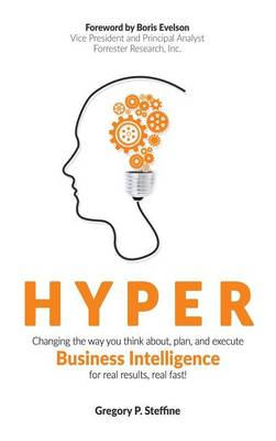 Hyper: Changing the Way You Think About, Plan, and Execute Business Intelligence for Real Results, Real Fast! (Hardback)
