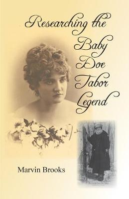 Researching the Baby Doe Tabor Legend (Paperback)