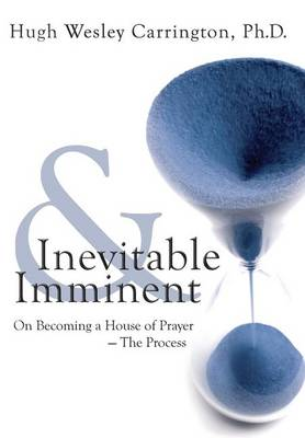Inevitable and Imminent: On Becoming a House of Prayer - The Process (Hardback)