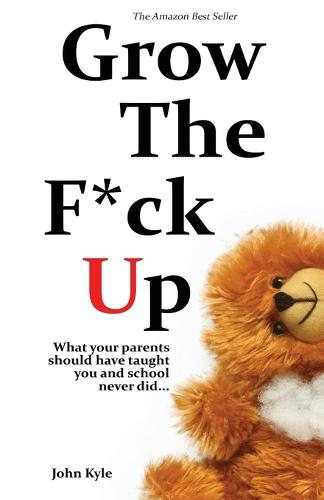 Grow the F*ck Up: What Your Parents Should Have Taught You and School Never Did - Grow the F*ck Up 2 (Paperback)