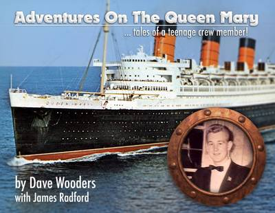 Adventures on the Queen Mary: Tales of a Teenage Crew Member! 2015 (Paperback)