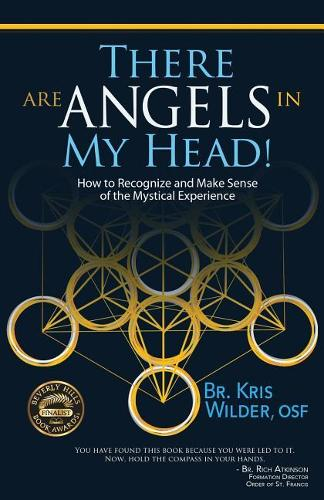 There are Angels in My Head!: How to Recognize and Make Sense of the Mystical Experience (Paperback)