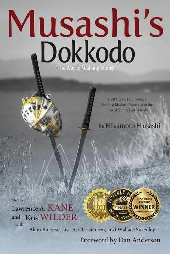 Musashi's Dokkodo (The Way of Walking Alone): Half Crazy, Half Genius?Finding Modern Meaning in the Sword Saint's Last Words (Paperback)