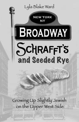Broadway, Schrafft's and Seeded Rye: Growing Up Slightly Jewish on the Upper West Side (Paperback)