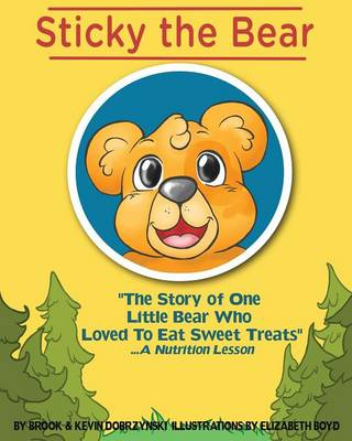 Sticky the Bear: The Story of One Little Bear Who Loved to Eat Sweet Treats...a Nutrition Lesson (Paperback)