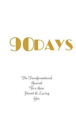 90 Days: The Transformational Journal to a More Honest & Loving You (Paperback)