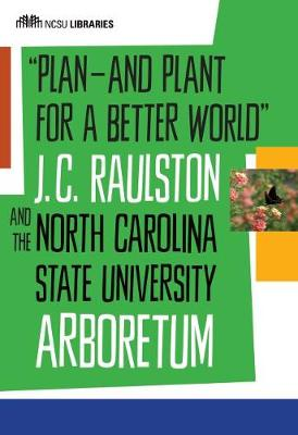 Plan-and Plant for a Better World: J. C. Raulston and the North Carolina State University Arboretum (Paperback)