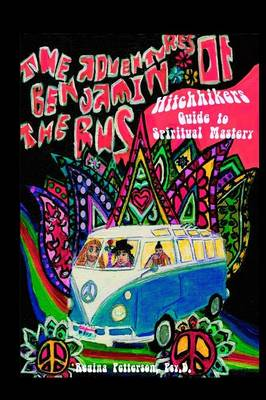 Adventures of Benjamin the Bus: Hitchhikers Guide to Spiritual Mastery - Adventures of Benjamin the Bus 1 (Paperback)