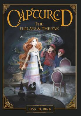 Captured: The Finlays and the Fae - Finlays and the Fae 1 (Hardback)