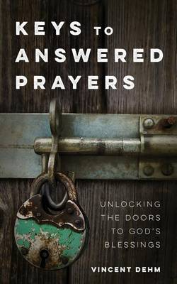 Keys to Answered Prayers: Unlocking the Doors to God's Blessings (Paperback)