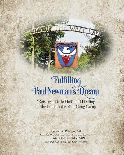 Fulfilling Paul Newman's Dream: Raising a Little Hell and Healing at the Hole in the Wall Gang Camp (Paperback)