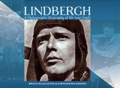 Lindbergh: A Photographic Biography of the Lone Eagle (Hardback)