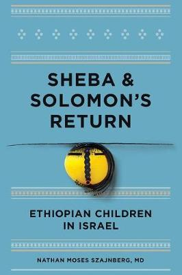 Sheba and Solomon's Return: Ethiopian Children in Israel: Identity and Attachment - 2016 Edition (Paperback)
