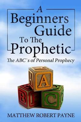 The Beginner's Guide to the Prophetic: The Abc's of Personal Prophecy (Paperback)