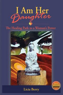 I Am Her Daughter: The Healing Path to a Woman's Power (Paperback)
