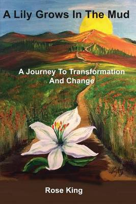 A Lily Grows in the Mud: A Journey to Transformation and Change (Paperback)