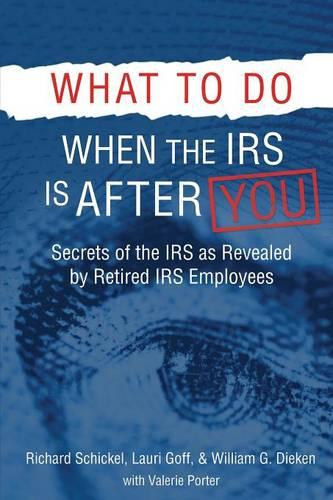 What to Do When the IRS Is After You: Secrets of the IRS as Revealed by Retired IRS Employees (Paperback)