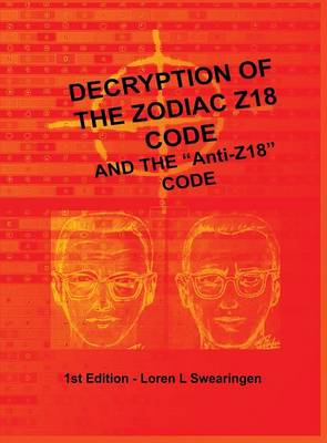 Decryption of the Zodiac Z18 Code: And the Anti-Z18 Code (Hardback)