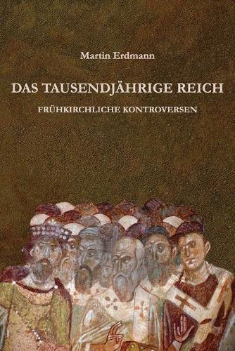 Das Tausendjahrige Reich: Fruhkirchliche Kontroversen (Paperback)