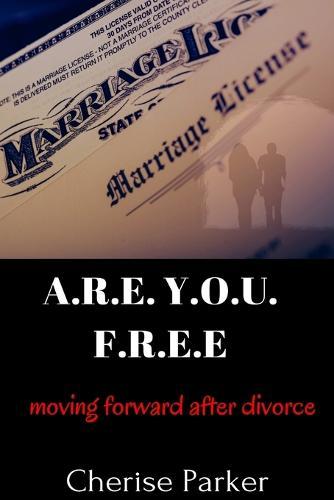 A.R.E. Y.O.U. F.R.E.E. Moving Forward After Divorce (Paperback)