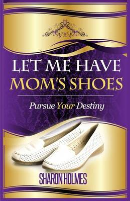 Let Me Have Mom's Shoes (Paperback)