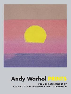 Andy Warhol: Prints: From the Collections of Jordan D. Schnitzer and his Family Foundation (Hardback)
