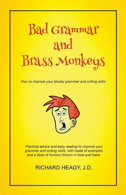 Bad Grammar and Brass Monkeys: How to Improve Your Bloody Grammar and Writing Skills (Paperback)