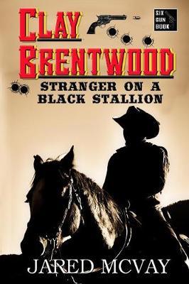 Stranger on a Black Stallion - Clay Brentwood 1 (Paperback)