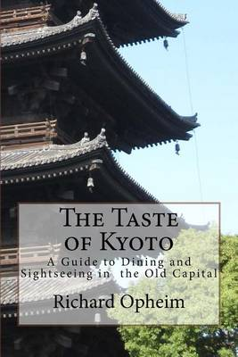 The Taste of Kyoto: A Guide to Dining and Sightseeing in the Old Capital (Paperback)