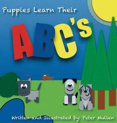 Puppies Learn Their ABC's - Pj's Puppies 1 (Hardback)